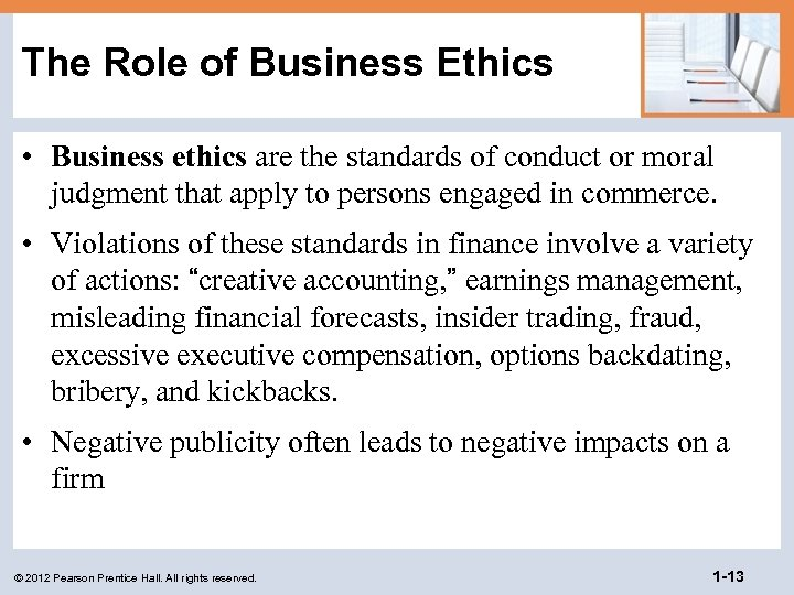 The Role of Business Ethics • Business ethics are the standards of conduct or
