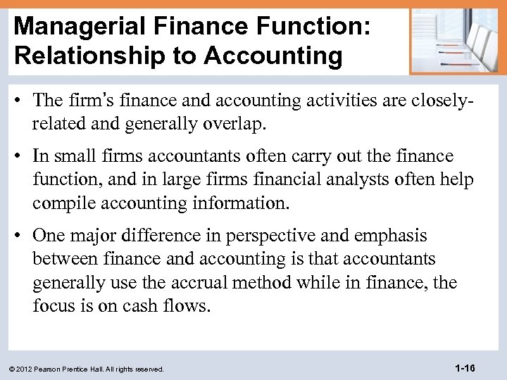 Managerial Finance Function: Relationship to Accounting • The firm's finance and accounting activities are