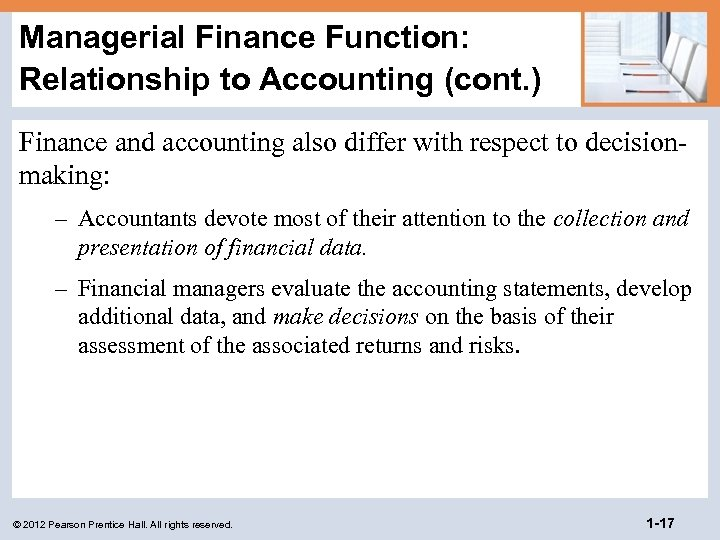 Managerial Finance Function: Relationship to Accounting (cont. ) Finance and accounting also differ with