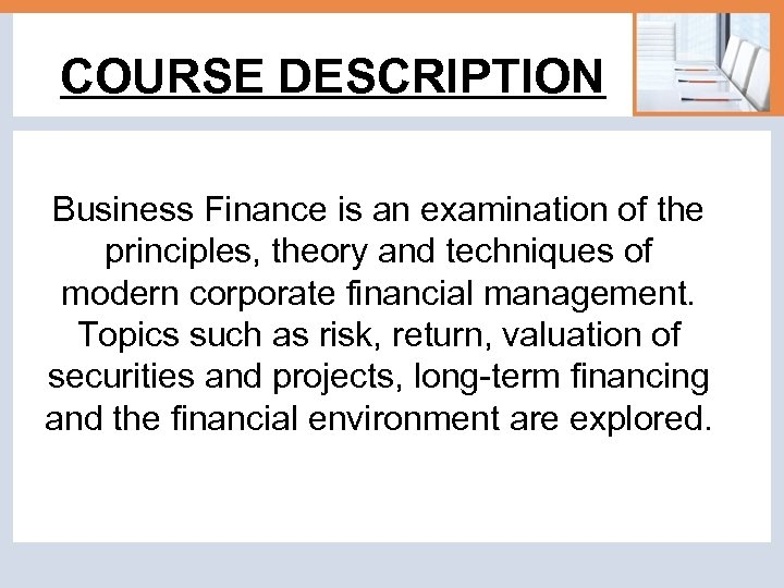 COURSE DESCRIPTION Business Finance is an examination of the principles, theory and techniques of