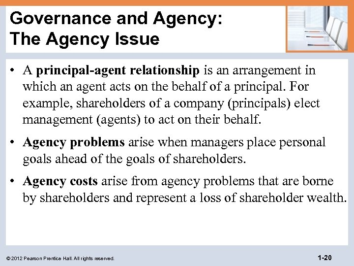 Governance and Agency: The Agency Issue • A principal-agent relationship is an arrangement in