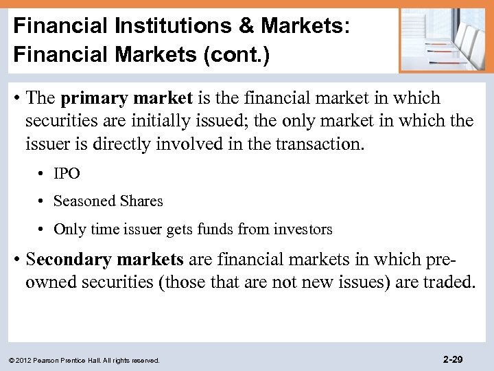 Financial Institutions & Markets: Financial Markets (cont. ) • The primary market is the