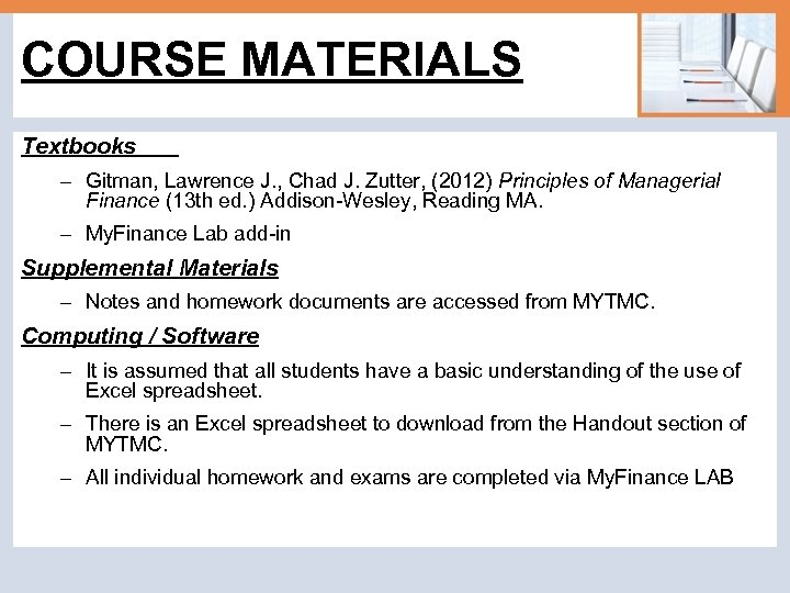COURSE MATERIALS Textbooks – Gitman, Lawrence J. , Chad J. Zutter, (2012) Principles of