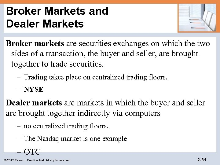 Broker Markets and Dealer Markets Broker markets are securities exchanges on which the two