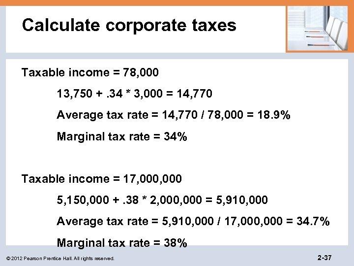 Calculate corporate taxes Taxable income = 78, 000 13, 750 +. 34 * 3,
