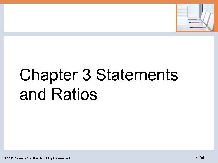 Chapter 3 Statements and Ratios © 2012 Pearson Prentice Hall. All rights reserved. 1