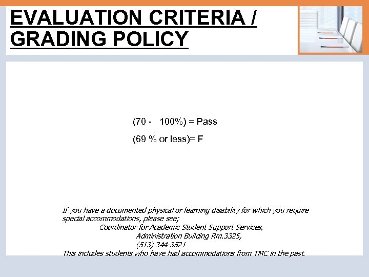 EVALUATION CRITERIA / GRADING POLICY (70 - 100%) = Pass (69 % or less)=