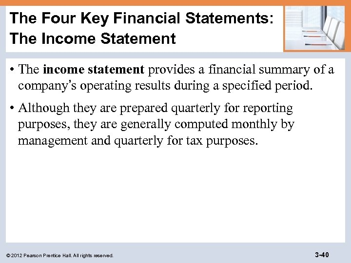 The Four Key Financial Statements: The Income Statement • The income statement provides a