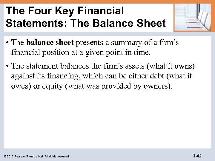 The Four Key Financial Statements: The Balance Sheet • The balance sheet presents a