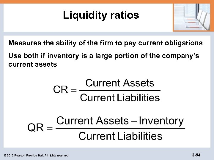 Liquidity ratios Measures the ability of the firm to pay current obligations Use both