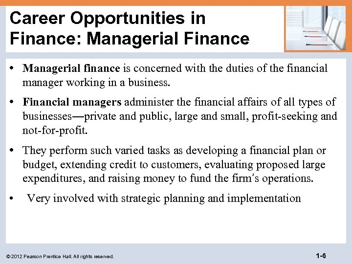 Career Opportunities in Finance: Managerial Finance • Managerial finance is concerned with the duties