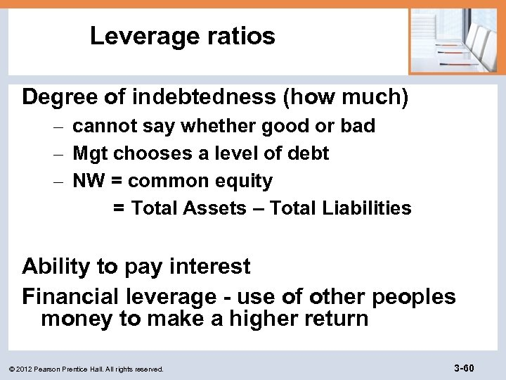 Leverage ratios Degree of indebtedness (how much) – cannot say whether good or bad