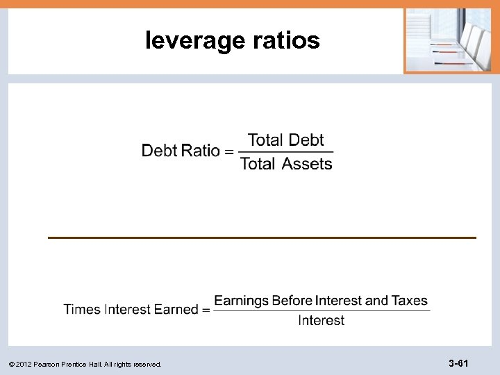 leverage ratios © 2012 Pearson Prentice Hall. All rights reserved. 3 -61