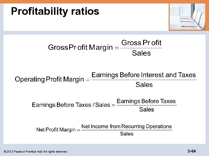 Profitability ratios © 2012 Pearson Prentice Hall. All rights reserved. 3 -64