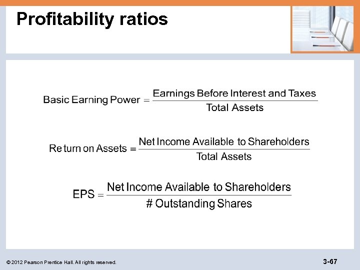 Profitability ratios © 2012 Pearson Prentice Hall. All rights reserved. 3 -67