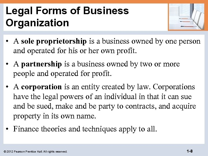 Legal Forms of Business Organization • A sole proprietorship is a business owned by