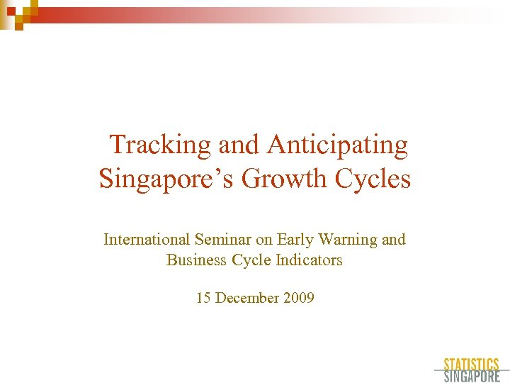 Tracking and Anticipating Singapore's Growth Cycles International Seminar on Early Warning and Business Cycle