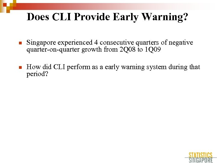 Does CLI Provide Early Warning? n Singapore experienced 4 consecutive quarters of negative quarter-on-quarter