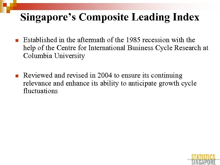 Singapore's Composite Leading Index n Established in the aftermath of the 1985 recession with