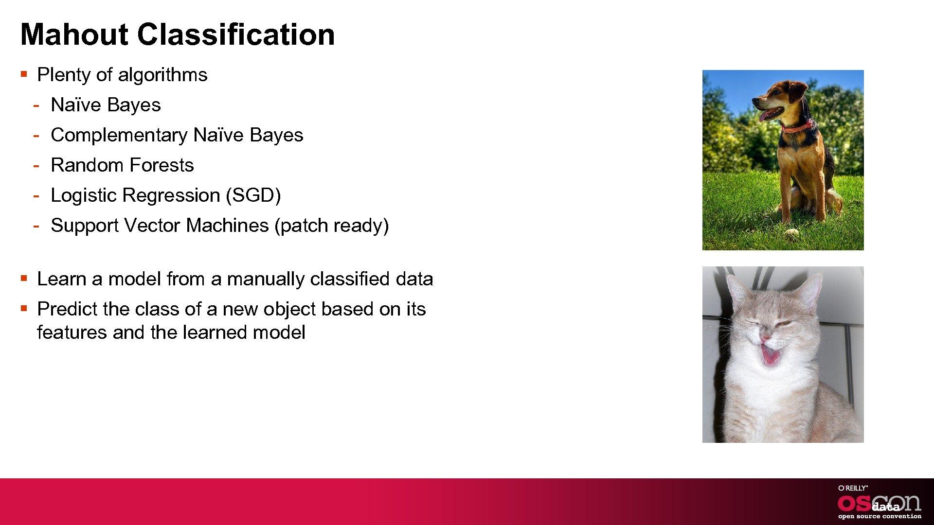 Mahout Classification § Plenty of algorithms - Naïve Bayes - Complementary Naïve Bayes -