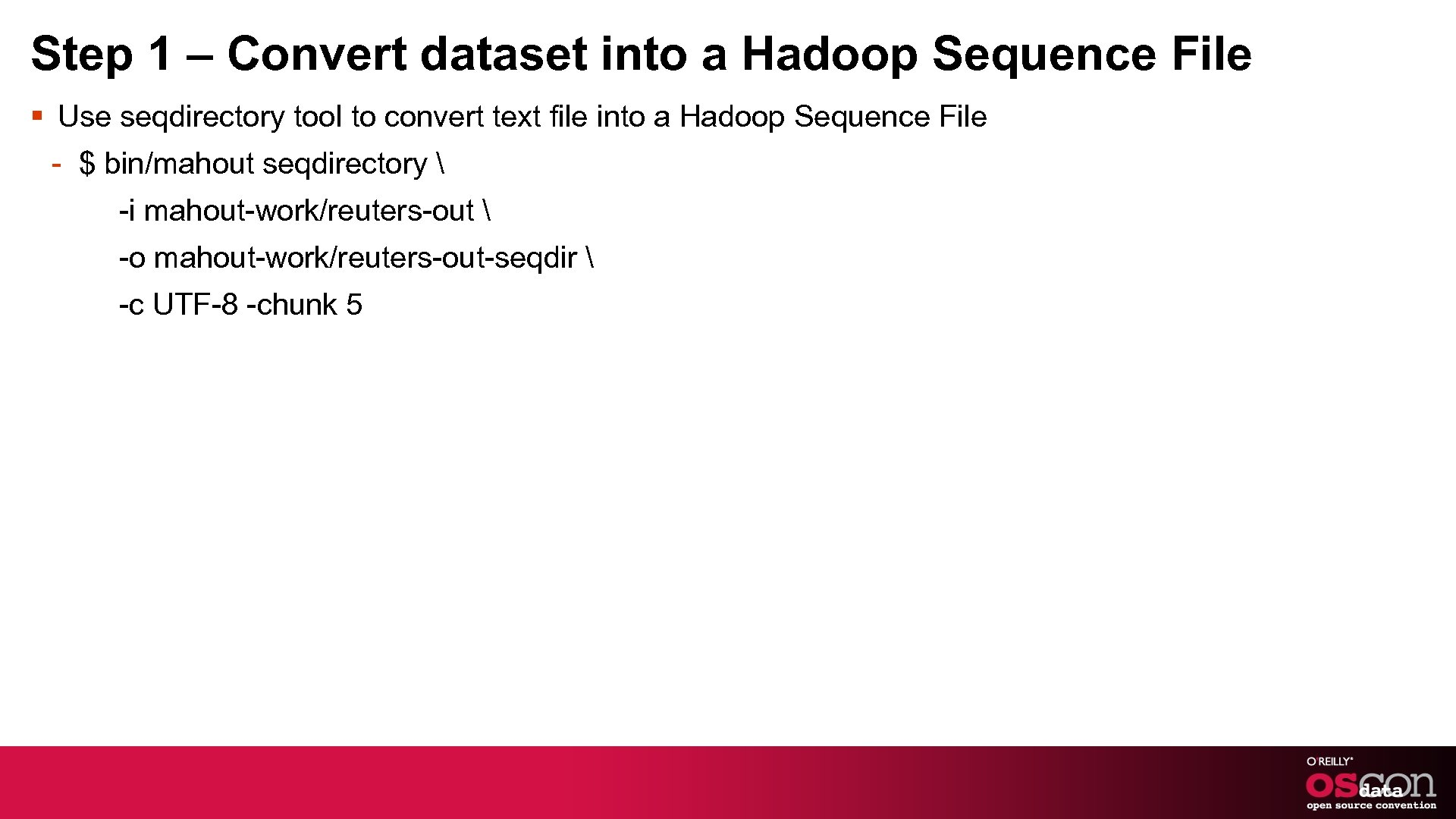 Step 1 – Convert dataset into a Hadoop Sequence File § Use seqdirectory tool