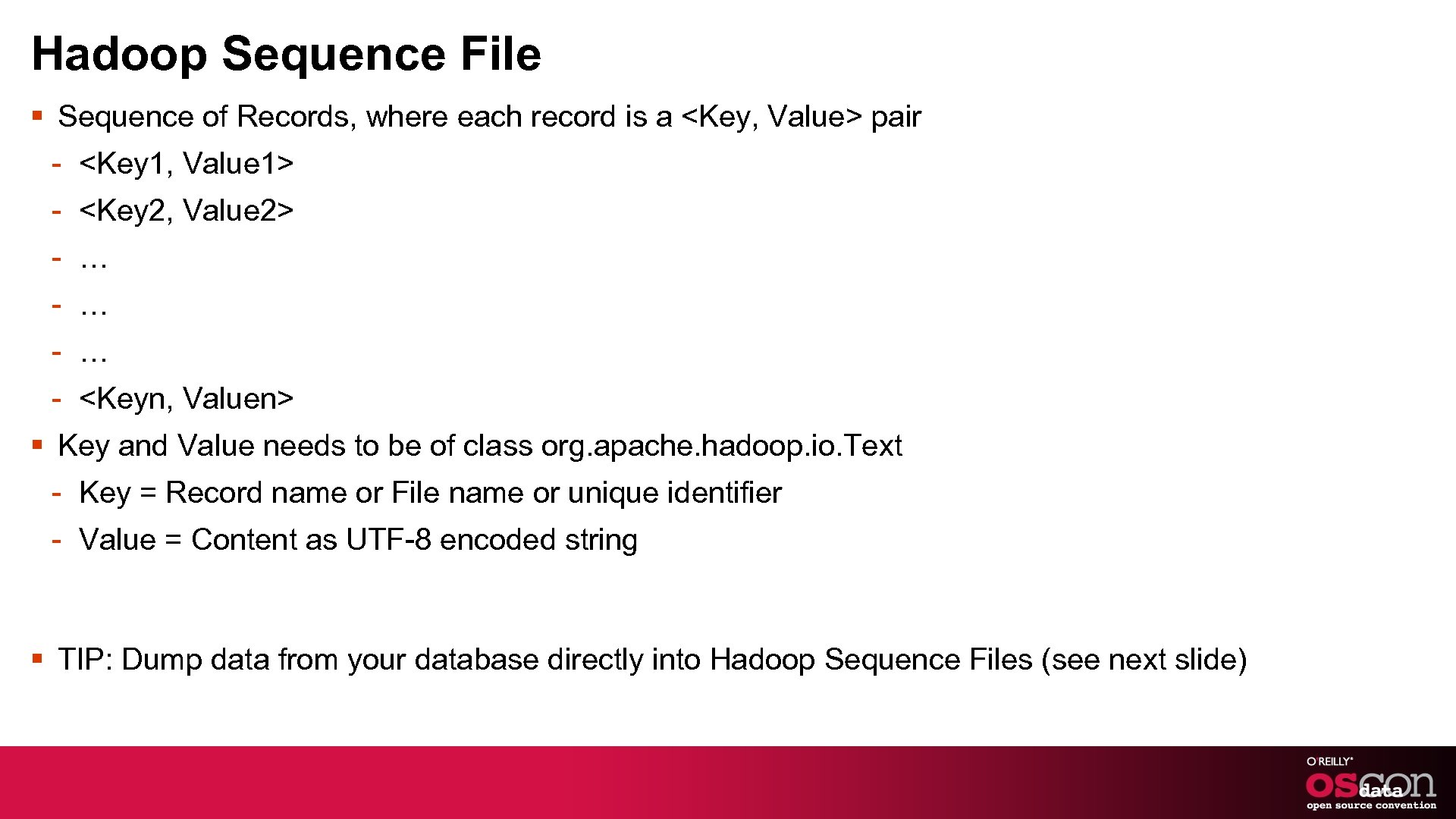 Hadoop Sequence File § Sequence of Records, where each record is a <Key, Value>