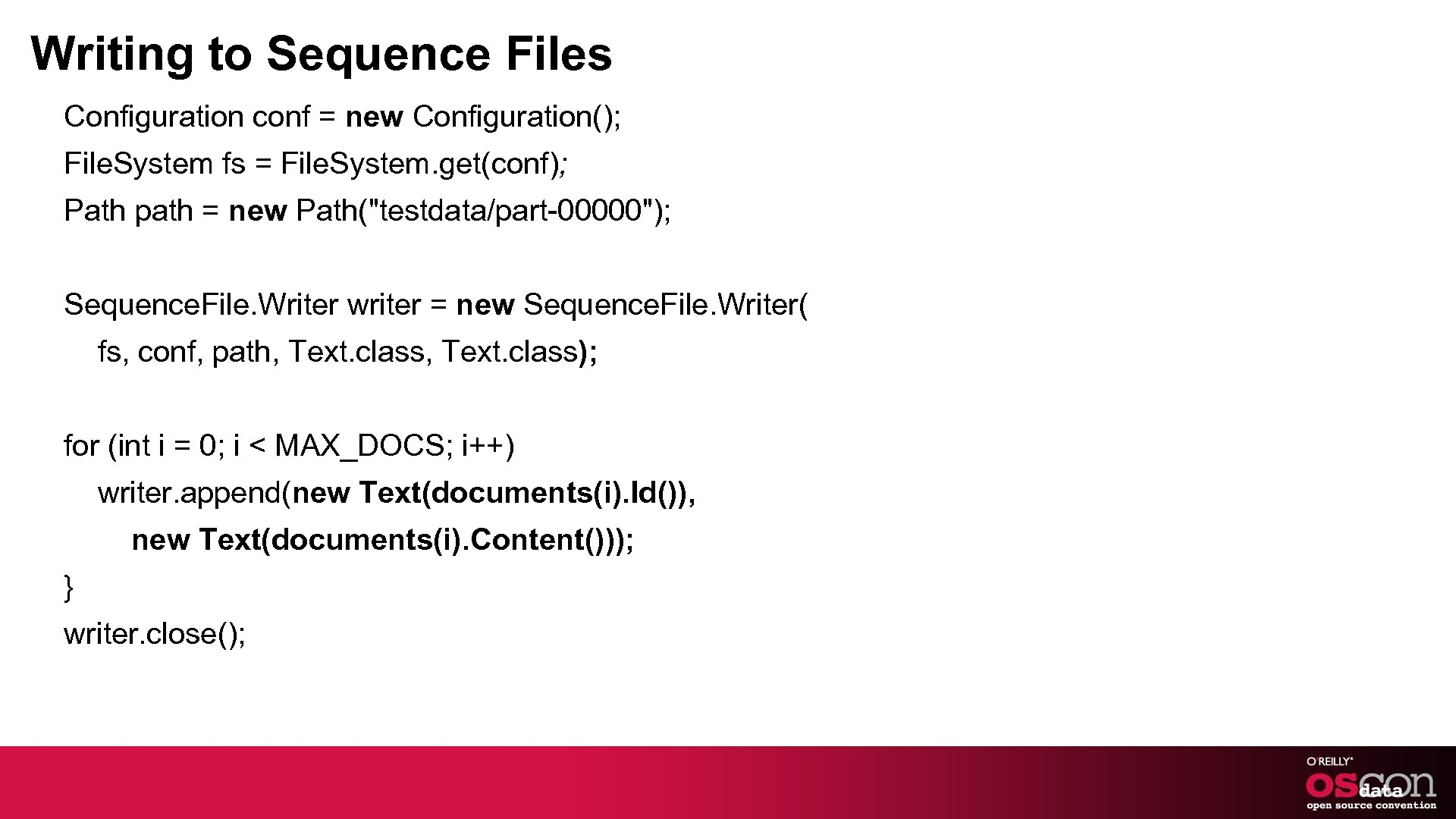 Writing to Sequence Files Configuration conf = new Configuration(); File. System fs = File.