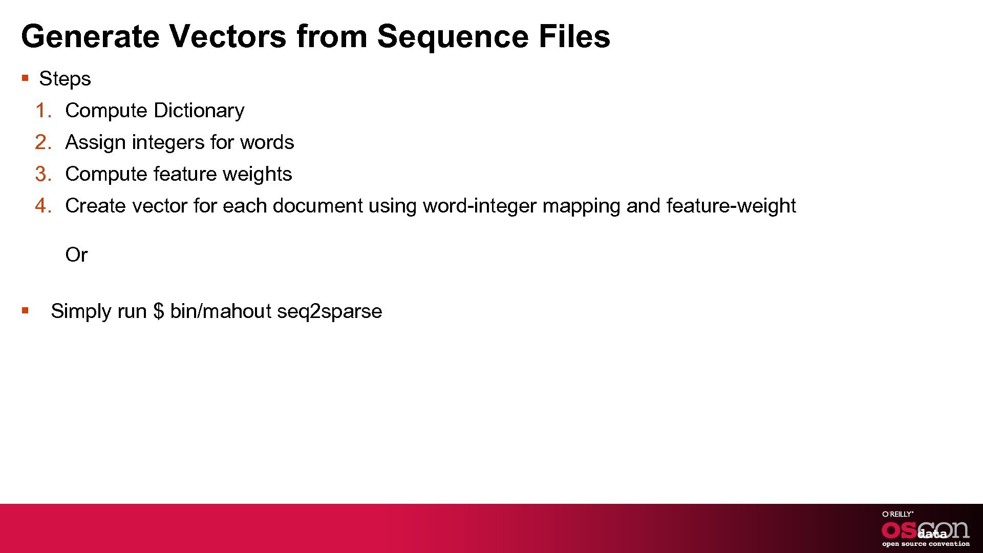 Generate Vectors from Sequence Files § Steps 1. Compute Dictionary 2. Assign integers for