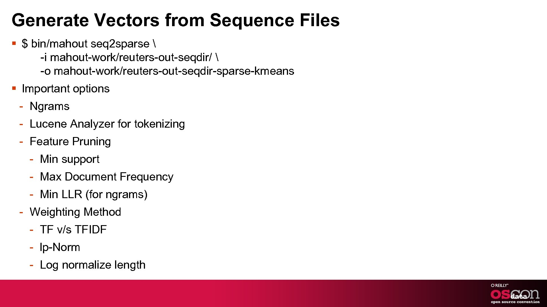 Generate Vectors from Sequence Files § $ bin/mahout seq 2 sparse  -i mahout-work/reuters-out-seqdir/