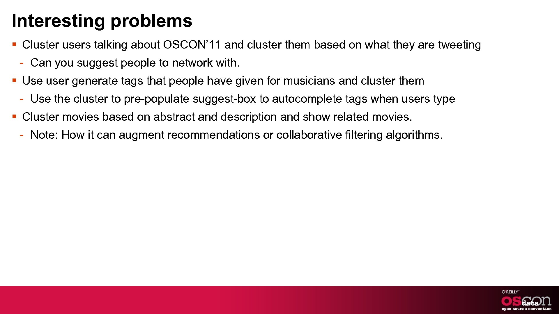 Interesting problems § Cluster users talking about OSCON' 11 and cluster them based on