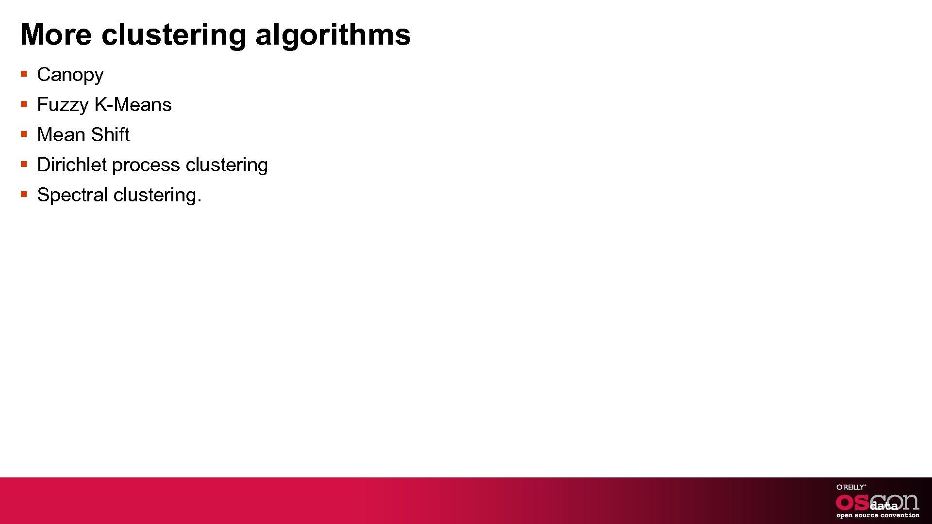 More clustering algorithms § Canopy § Fuzzy K-Means § Mean Shift § Dirichlet process