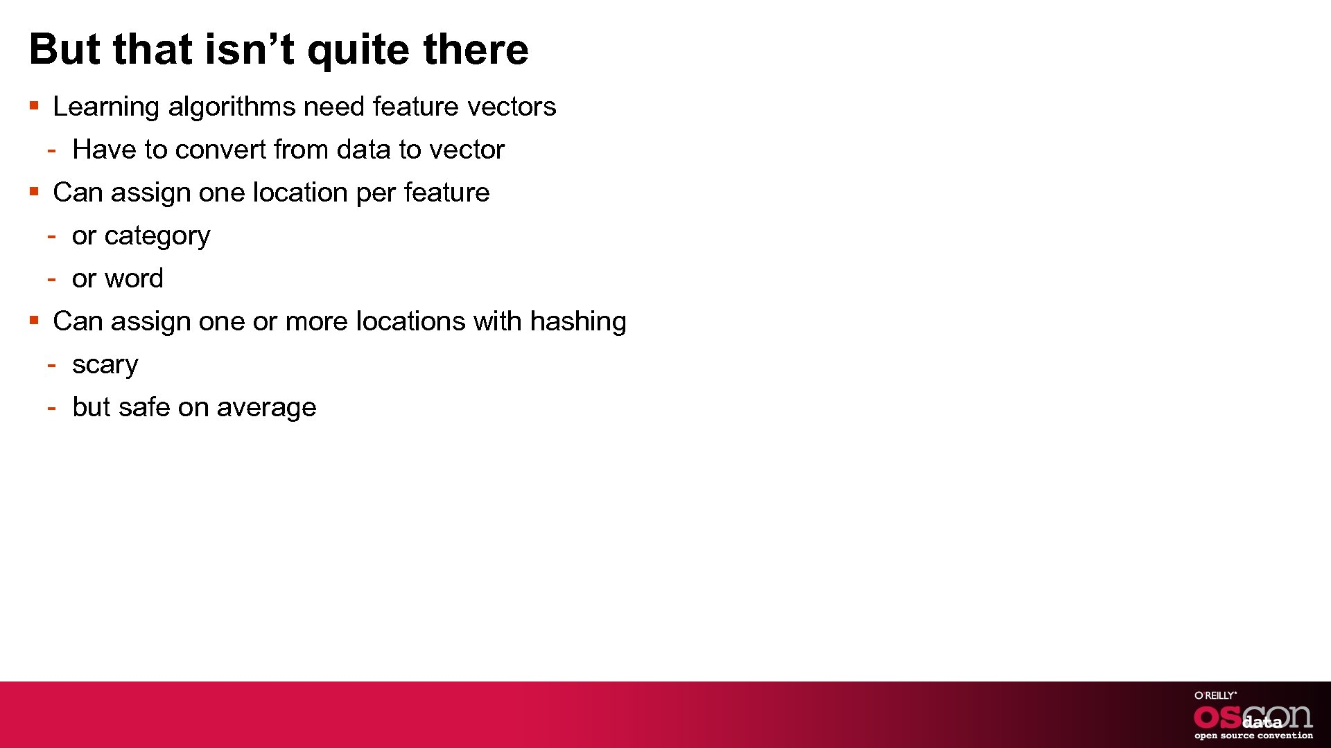 But that isn't quite there § Learning algorithms need feature vectors - Have to