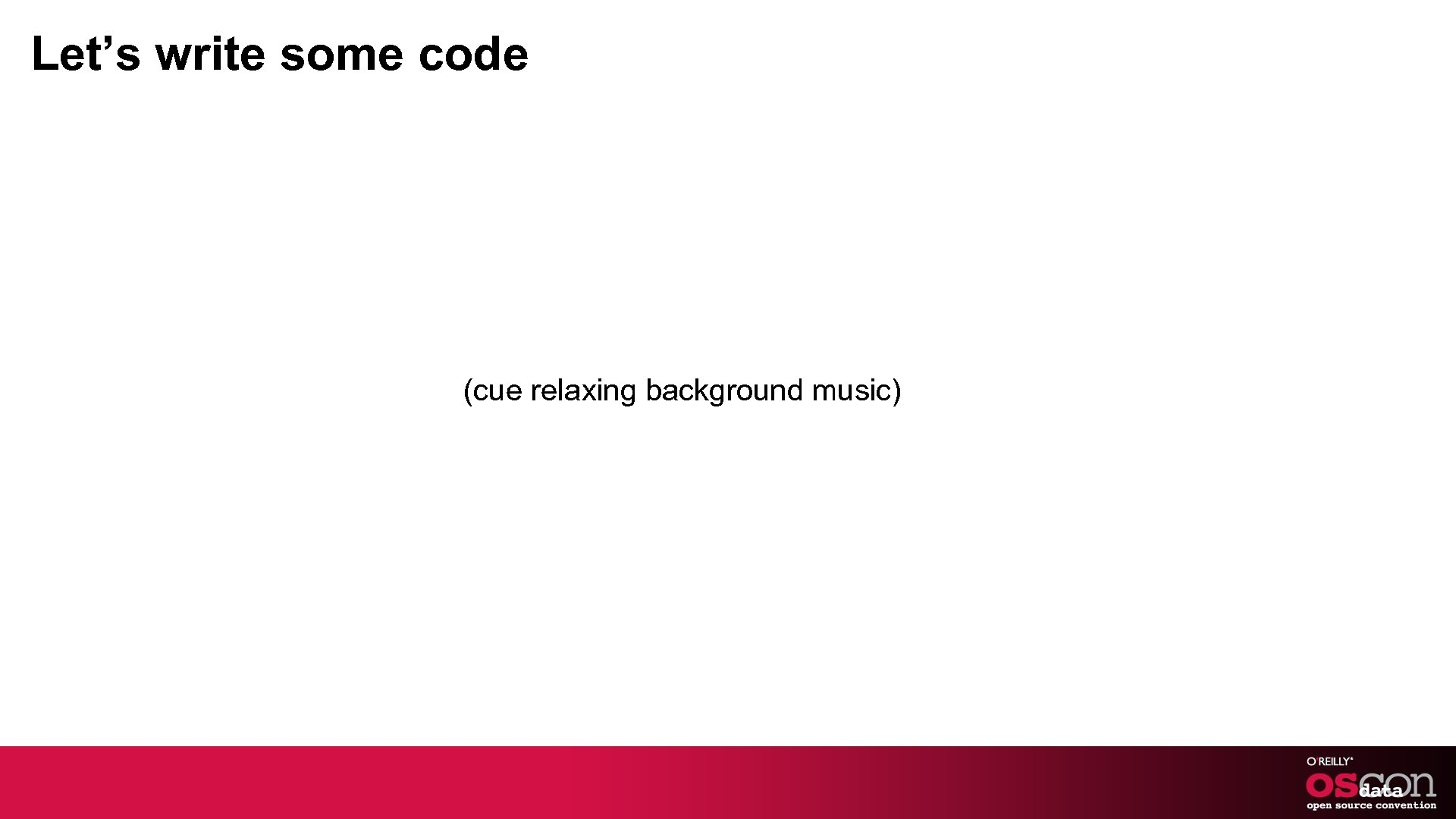 Let's write some code (cue relaxing background music)