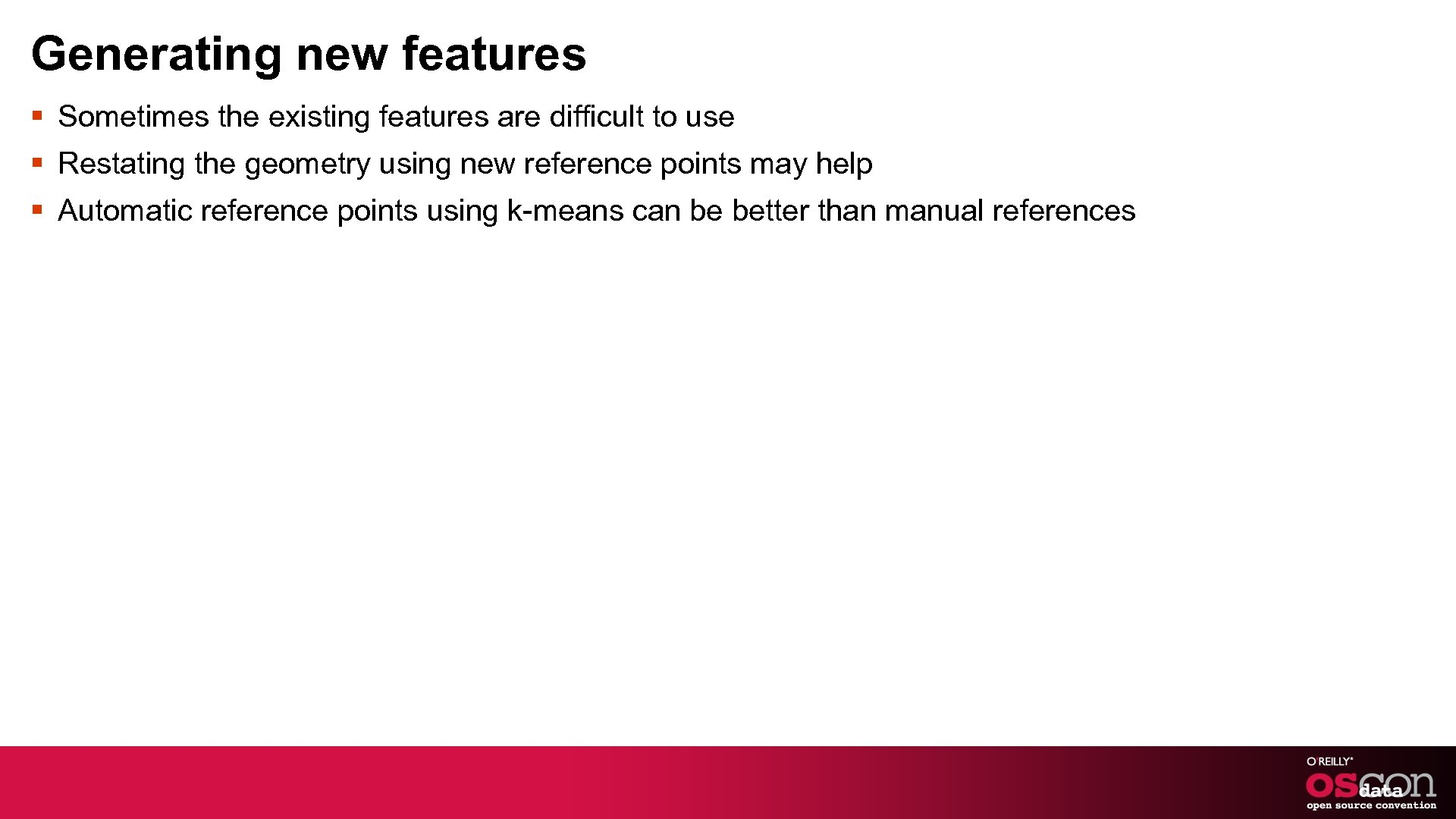 Generating new features § Sometimes the existing features are difficult to use § Restating
