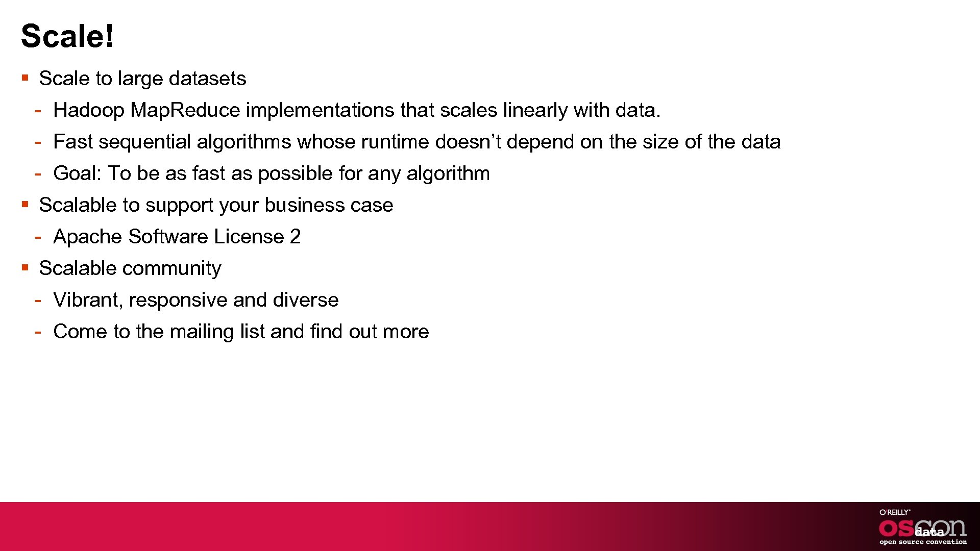 Scale! § Scale to large datasets - Hadoop Map. Reduce implementations that scales linearly