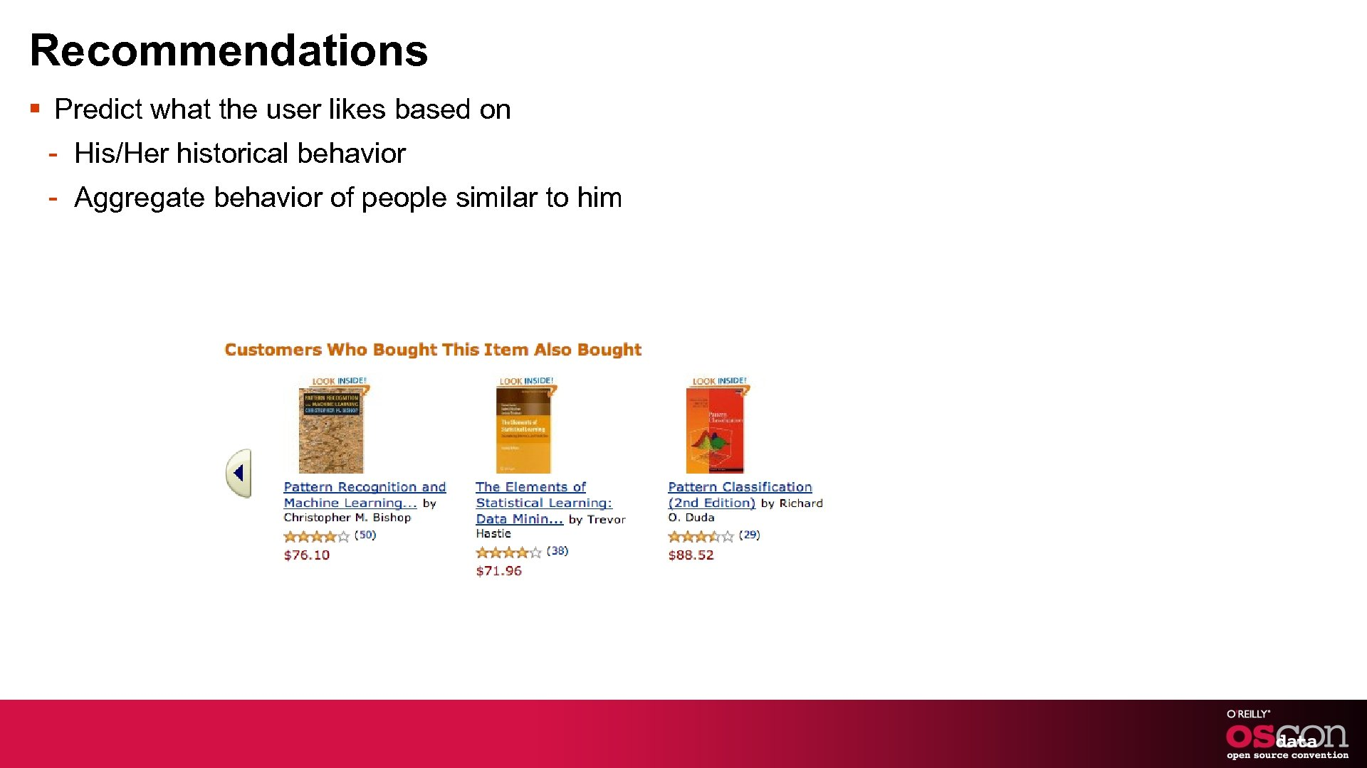 Recommendations § Predict what the user likes based on - His/Her historical behavior -