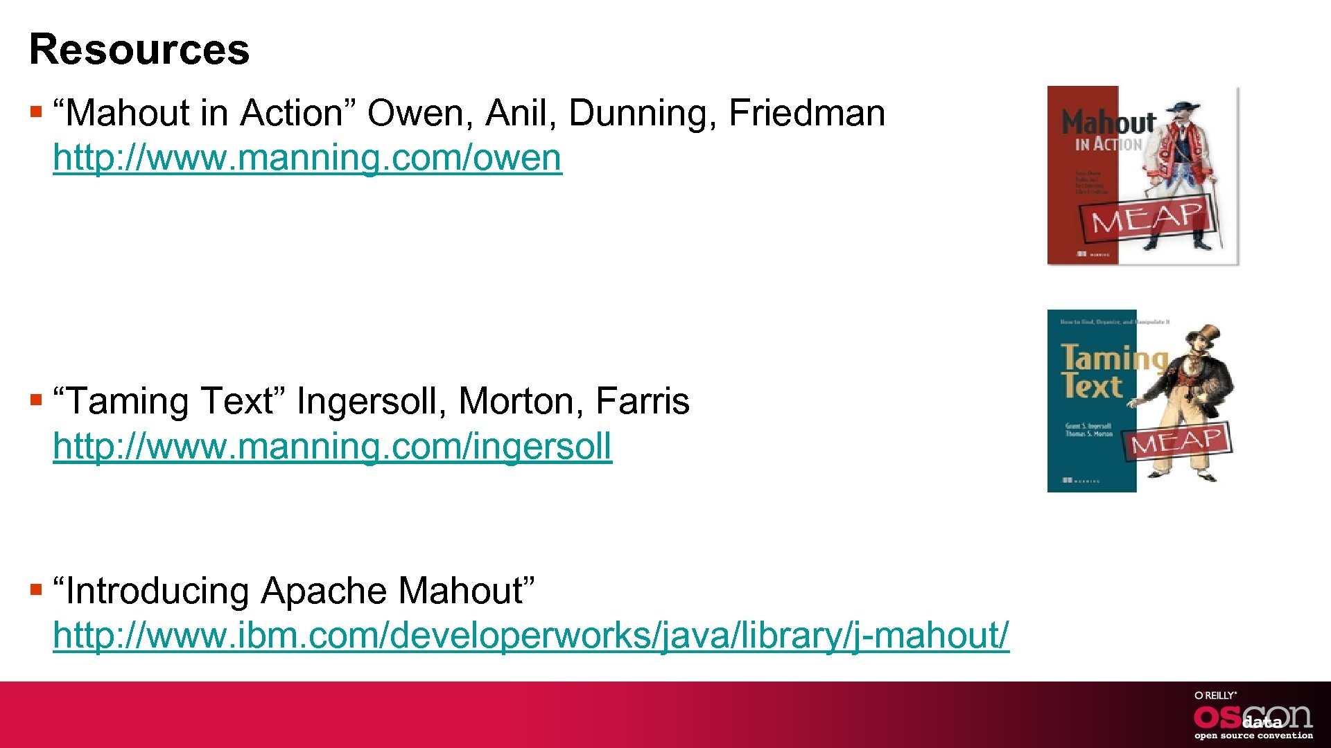"""Resources § """"Mahout in Action"""" Owen, Anil, Dunning, Friedman http: //www. manning. com/owen §"""