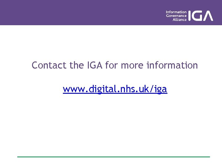 Contact the IGA for more information www. digital. nhs. uk/iga