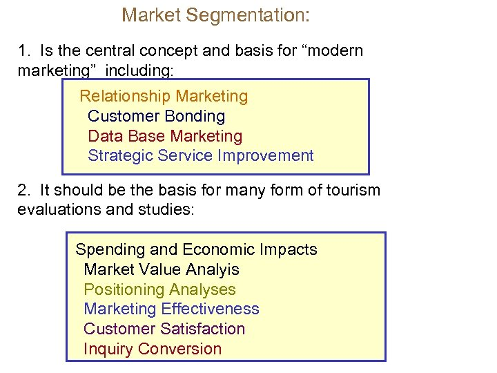 """Market Segmentation: 1. Is the central concept and basis for """"modern marketing"""" including: Relationship"""
