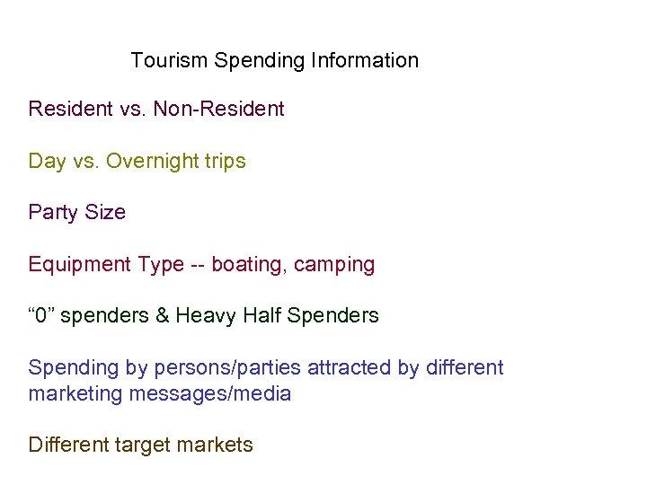 Tourism Spending Information Resident vs. Non-Resident Day vs. Overnight trips Party Size Equipment Type
