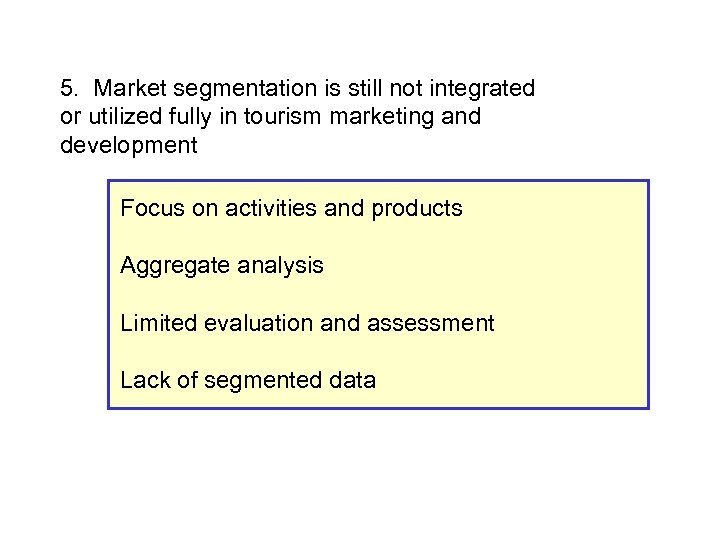 5. Market segmentation is still not integrated or utilized fully in tourism marketing and