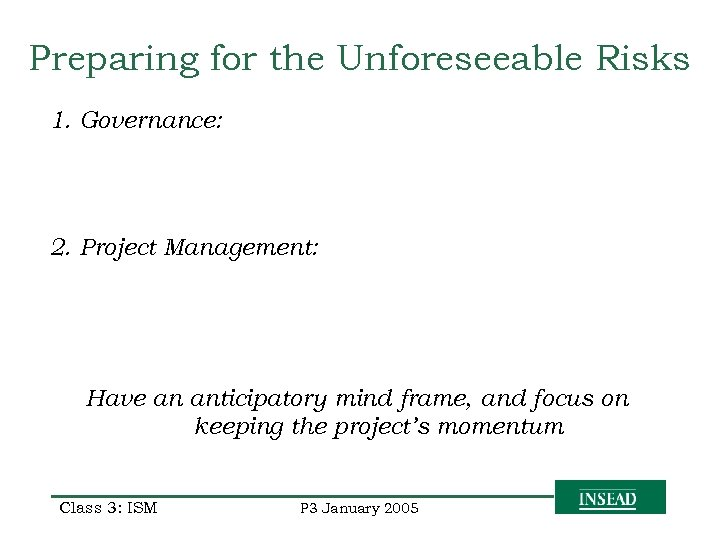 Preparing for the Unforeseeable Risks 1. Governance: 2. Project Management: Have an anticipatory mind