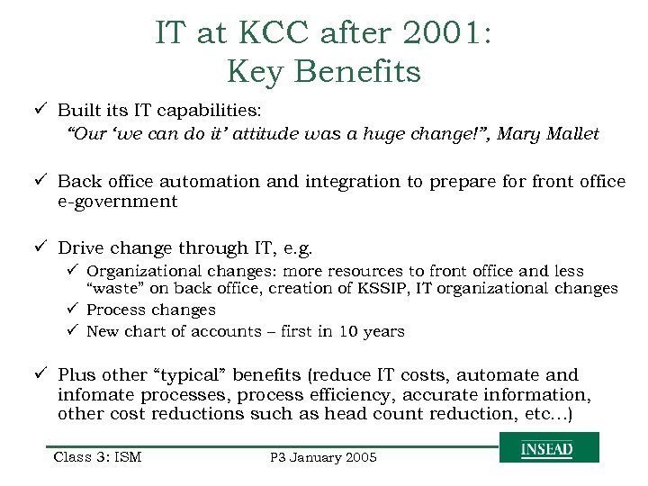 """IT at KCC after 2001: Key Benefits ü Built its IT capabilities: """"Our 'we"""