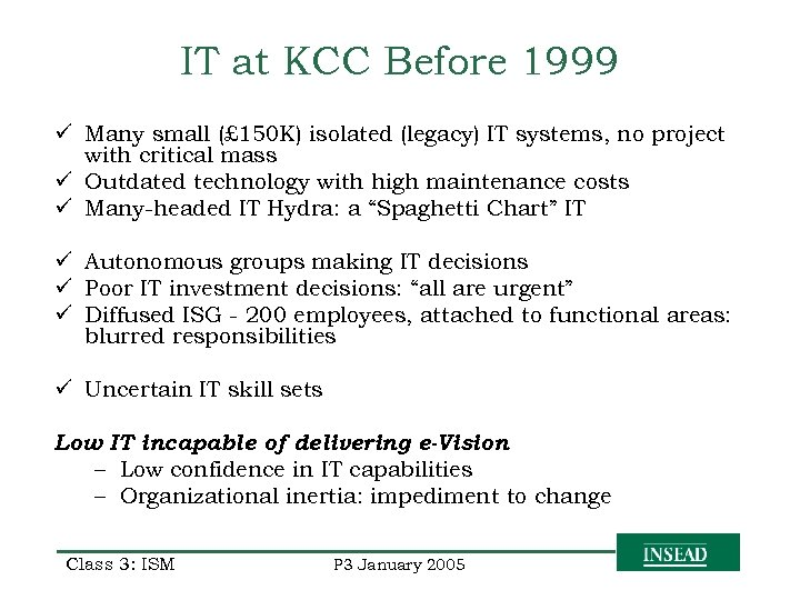 IT at KCC Before 1999 ü Many small (£ 150 K) isolated (legacy) IT