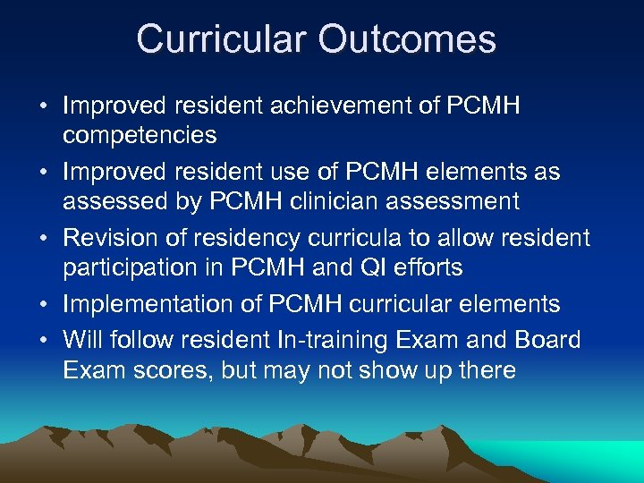 Curricular Outcomes • Improved resident achievement of PCMH competencies • Improved resident use of