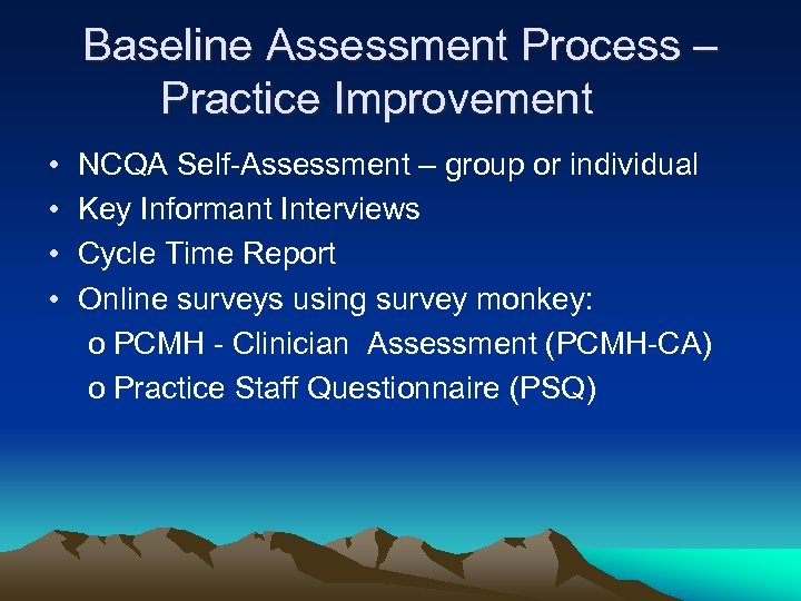 Baseline Assessment Process – Practice Improvement • • NCQA Self-Assessment – group or individual