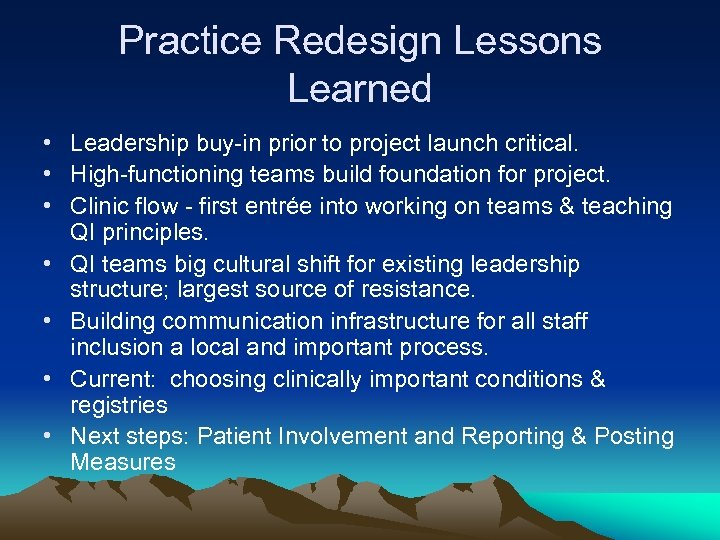 Practice Redesign Lessons Learned • Leadership buy-in prior to project launch critical. • High-functioning