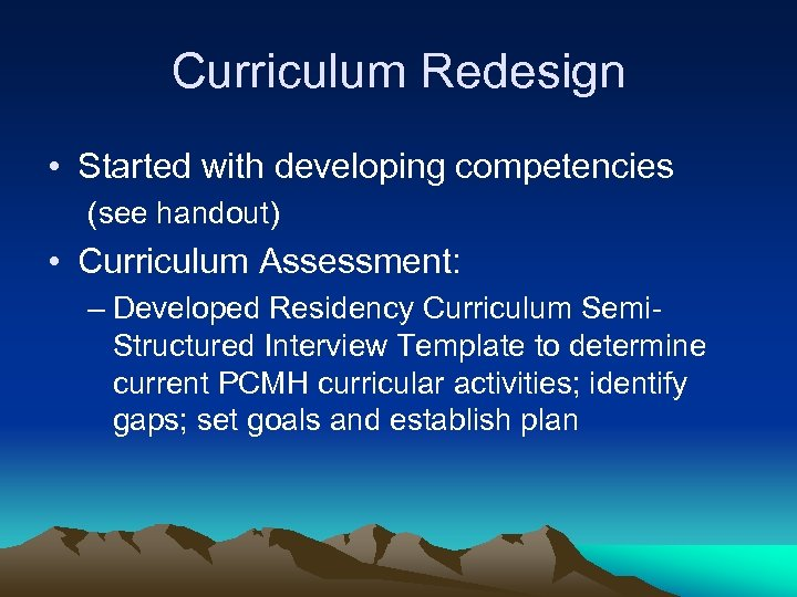 Curriculum Redesign • Started with developing competencies (see handout) • Curriculum Assessment: – Developed
