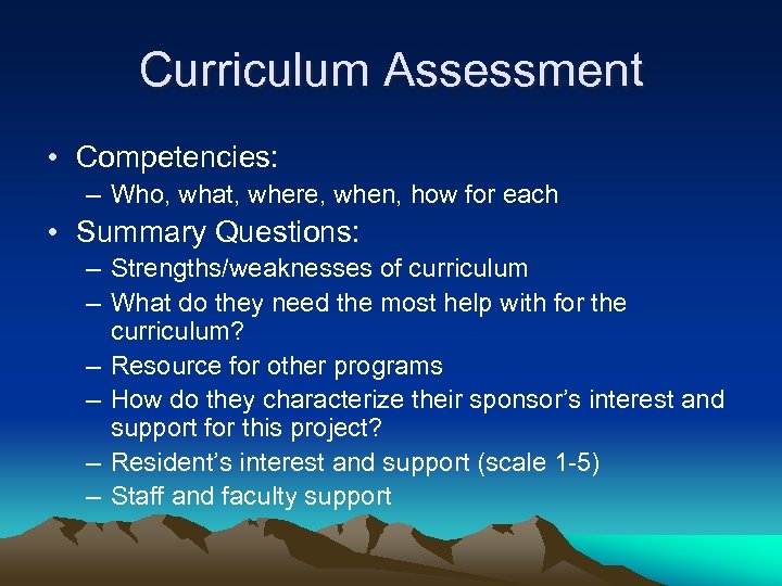 Curriculum Assessment • Competencies: – Who, what, where, when, how for each • Summary