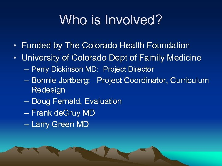 Who is Involved? • Funded by The Colorado Health Foundation • University of Colorado